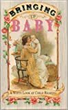Bringing Up Baby, A Witty Look at Child Rearing (Victorian Graphics) - Hardcover - First Edition, 9th Printing 1998