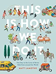 This Is How We Do It: One Day in the Lives of Seven Kids from around the World (Easy Reader Books, Children Around the World