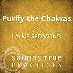 Purify the Chakras | Layne Redmond