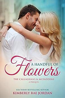 A Handful of Flowers: A Christian Romance (The Callaghans & McFaddens Book 0) by [Jordan, Kimberly Rae]