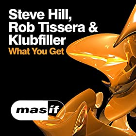 Steve Hill, Rob Tissera & Klubfiller-What You Get