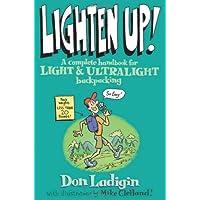 Lighten Up!: A Complete Handbook For Light And Ultralight Backpacking