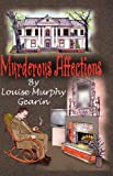Murderous Affections, Louise Murphy Gearin, 160145189X