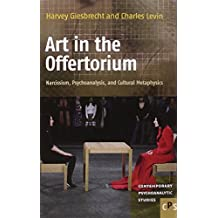 Art in the Offertorium: Narcissism, Psychoanalysis, and Cultural Metaphysics (Contemporary Psychoanalytic Studies) by Harvey Giesbrecht (2012-05-02)