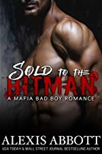 Sold to the Hitman: A Bad Boy Mafia Romance Novel (Alexis Abbott's Hitmen Book 2)