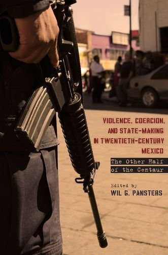 Violence, Coercion, and State-Making in Twentieth-Century Mexico: The Other Half of the Centaur (2012-05-30)