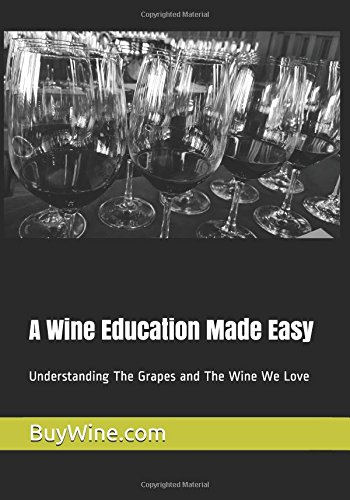 A Wine Education Made Easy: Understanding The Grapes and The Wine We Love by Elliot Essman, Zeke Quezada, Joe Filutze, Alma Callan