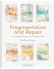 Fragmentation and Repair: for Mixed-Media and Textile Artists
