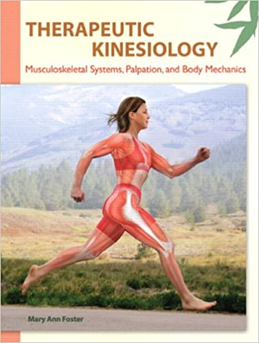 Therapeutic Kinesiology Musculoskeletal Systems, Palpation, and Body Mechanics [Mary Ann Foster]