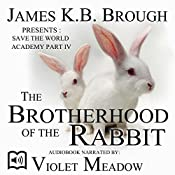 The Brotherhood of the Rabbit: Save the World Academy, Part IV | James K.B. Brough