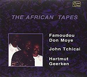 Hartmut Geerken Famoudou Don Moye John Tchicai The African Tapes Volume 1