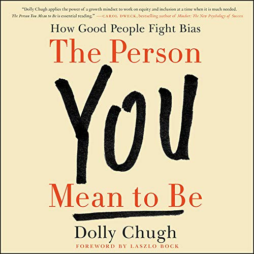 The Person You Mean to Be: How Good People Fight Bias by HarperCollins Publishers and Blackstone Audio
