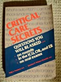 Critical Care Secrets : Questions You Will Be Asked on Rounds, in the ICU, OR, and ER, and on Oral Exams, Polly E. Parsons, Jeanine P. Wiener-Kronish, 1560530154