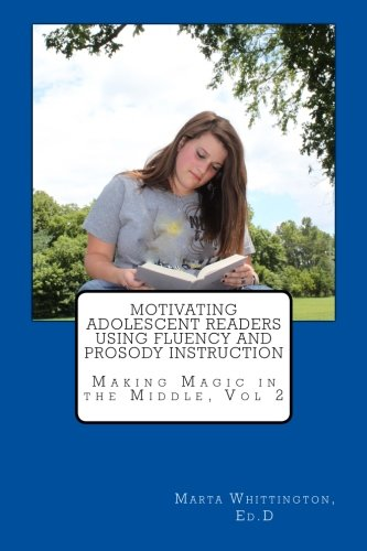 Motivating Adolescent Readers Using Fluency and Prosody Instruction (Making Magic in the ()