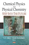 Chemical Physics and Physical Chemistry : Step into the Future, Zaikov, Gennadii Efremovich and Kirshenbaum, Gerald S., 1600217273