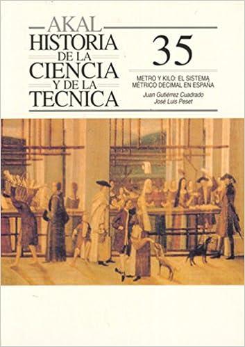 Metro y kilo: el sistema métrico decimal en España: 35 Historia de la ciencia y la técnica: Amazon.es: Gutiérrez Cuadrado, Juan, Peset, José Luis: Libros