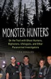 img - for Monster Hunters: On the Trail with Ghost Hunters, Bigfooters, Ufologists, and Other Paranormal Investigators book / textbook / text book