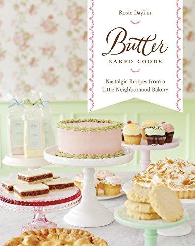 Butter Baked Goods: Nostalgic Recipes From a Little Neighborhood Bakery [Rosie Daykin] (Tapa Dura)