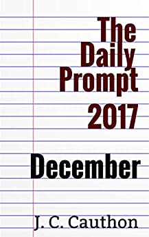The Daily Prompt 2017: December (The Daily Prompt 2017 series Book 8) by [Cauthon, J. C.]