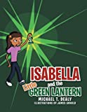 Isabella and the Little Green Lantern, Michael T. Dealy, 1483625125
