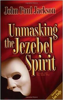 Book Unmasking the Jezebel Spirit by John Paul Jackson (1-Jan-2002)