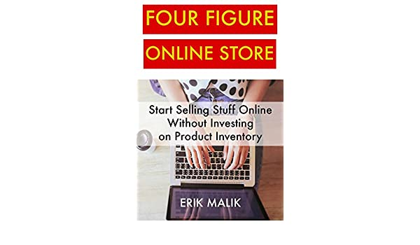 Four Figure Online Store: Start Selling Stuff Online Without ...