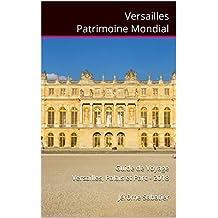 Versailles Patrimoine Mondial: Guide de voyage Versailles, Palais et Parc - 2018 (French Edition)