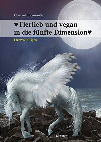 Tierlieb und vegan in die fünfte Dimension: Lichtvolle Tipps (Literareon)