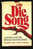 img - for The Die Song: A Journey into the Mind of a Mass Murderer by Donald T. Lunde (1980-03-03) book / textbook / text book