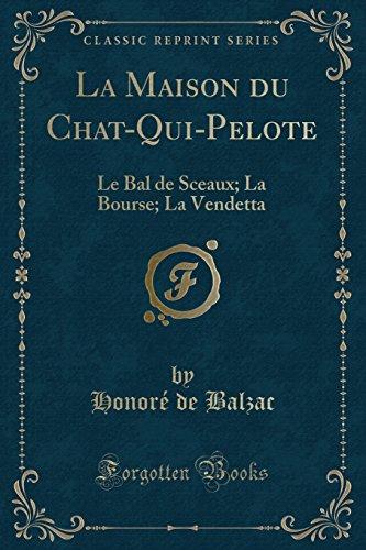 La Maison du Chat-Qui-Pelote: Le Bal de Sceaux; La Bourse; La Vendetta (Classic Reprint) (French Edition)