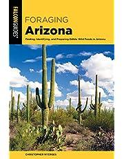 Foraging Arizona: Finding, Identifying, and Preparing Edible Wild Foods in Arizona