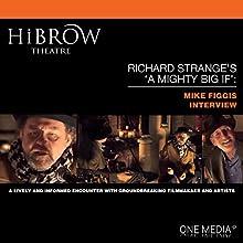 HiBrow: Richard Strange's A Mighty Big If - Mike Figgis Speech by Richard Strange, Mike Figgis Narrated by Richard Strange, Mike Figgis