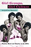 Girl Groups, Girl Culture, Jacqueline Warwick, 0415971136