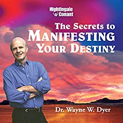 Secrets to Manifesting Your Destiny