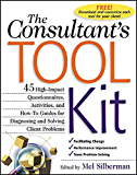 The Consultant's Toolkit: 45 High-Impact Questionnaires, Activities, and How-To Guides for Diagnosing and Solving Client Problems: High-Impact Questionnaires, ... for Diagnosing and Solving Client Problems
