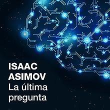 La última pregunta [The Last Question]   Livre audio Auteur(s) : Isaac Asimov Narrateur(s) : Raúl Llorens