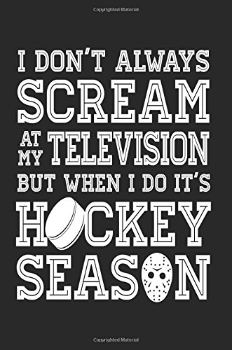 I Don't Always Scream At My Television But When I Do It's Hockey Season: Journal Notebook Lined pdf epub