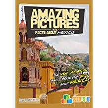 Amazing Pictures and Facts About Mexico: The Most Amazing Fact Book for Kids About Mexico