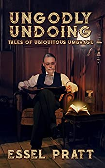 Ungodly Undoing: Tales of Ubiquitous Umbrage (Project 26 Book 21) by [Pratt, Essel]
