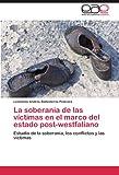 La Soberanía de Las Víctimas en el Marco Del Estado Post-Westfaliano, Leonardo Andrés| Ballesteros Pedraza, 3845497734