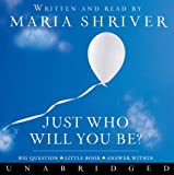 Just Who Will You Be?: Big Question. Little Book. Answer Within. by Maria Shriver (April 15,2008)