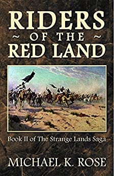 Riders of the Red Land (The Strange Lands Saga Book 2) by [Rose, Michael K.]