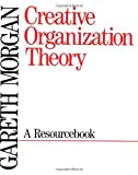 Creative Organization Theory: A Resourcebook ( Paperback ) by Morgan, Gareth published by Sage Publications, Inc