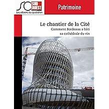 """Le chantier de la Cité: Comment Bordeaux a bâti sa """"cathédrale"""" du vin (Patrimoine)"""