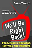 We'll Be Right Back!: Television's Reunions, Revivals and Reboots