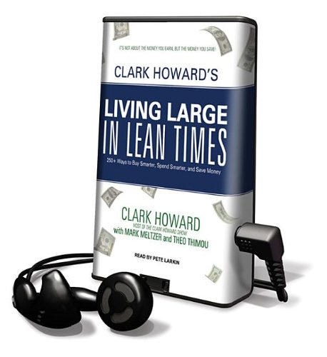 Clark Howard's Living Large in Lean Times: 250+ Ways to Buy Smarter, Spend Smarter, and Save Money: Library Edition (Playaway Adult Nonfiction)