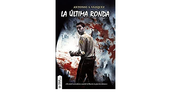 Amazon.com: La última ronda (Spanish Edition) eBook: Antonio Sánchez Vázquez: Kindle Store