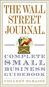 The Wall Street Journal. Complete Small Business Guidebook by [DeBaise, Colleen]