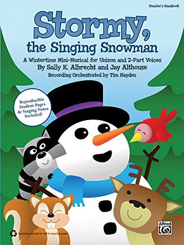 - Stormy, the Singing Snowman: A Wintertime Mini-Musical for Unison and 2-Part Voices (Teacher's Handbook)