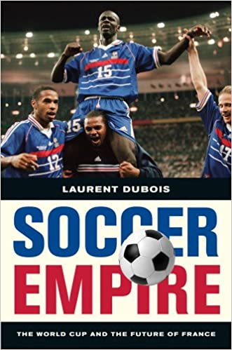 f2ab922a63b Soccer Empire: The World Cup and the Future of France: Laurent Dubois:  9780520269781: Amazon.com: Books